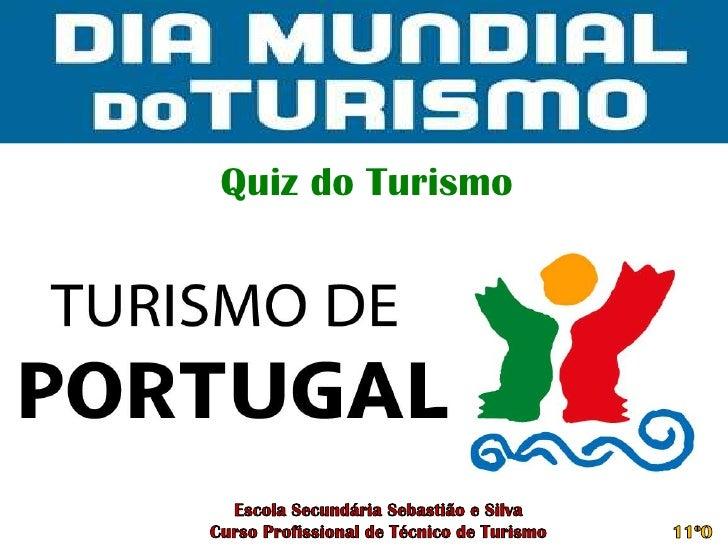 Quiz do Turismo<br />Escola Secundária Sebastião e Silva<br />Curso Profissional de Técnico de Turismo<br />11ºO<br />