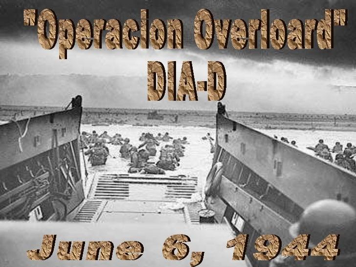 """""""Operacion Overloard"""" DIA-D June 6, 1944"""