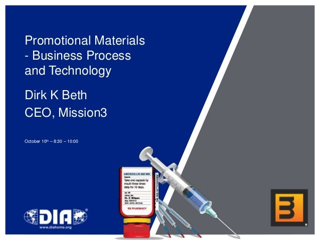 Promotional Materials- Business Processand TechnologyDirk K BethCEO, Mission3October 10th – 8:30 – 10:00