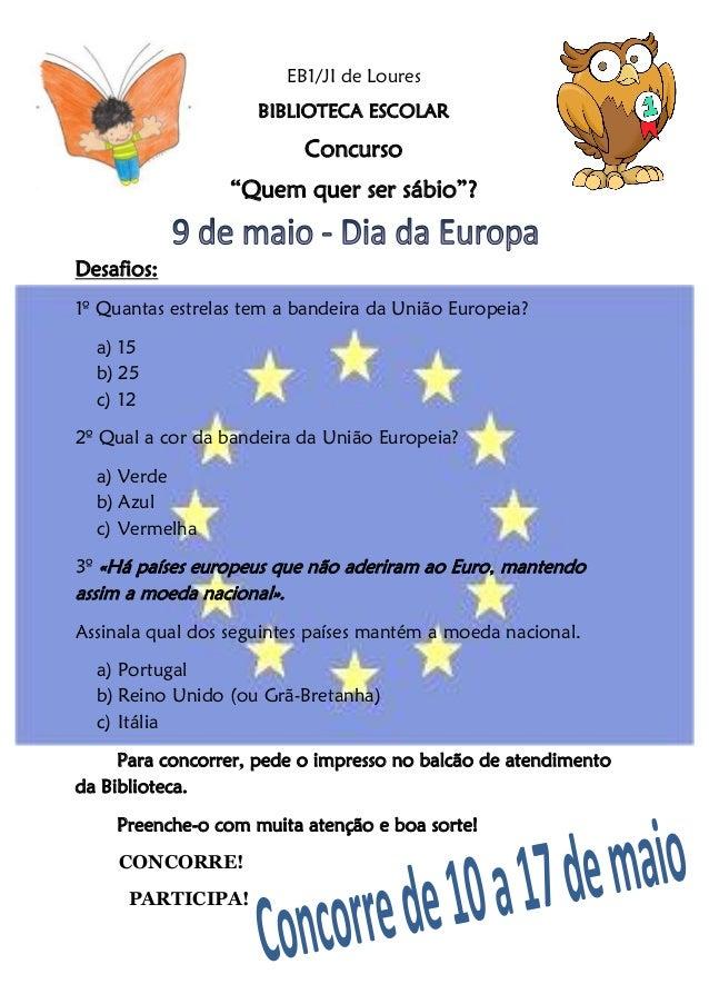 """EB1/JI de LouresBIBLIOTECA ESCOLARConcurso""""Quem quer ser sábio""""?Desafios:1º Quantas estrelas tem a bandeira da União Europ..."""