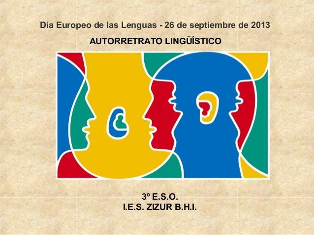 Día Europeo de las Lenguas - 26 de septiembre de 2013 AUTORRETRATO LINGÜÍSTICO 3º E.S.O. I.E.S. ZIZUR B.H.I.