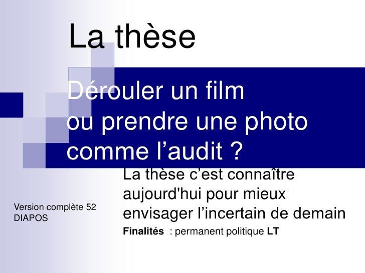 La thèse            Dérouler un film            ou prendre une photo            comme l'audit ?                      La th...