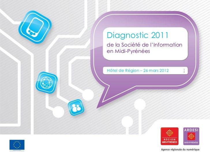 Diagnostic 2011de la Société de l'Informationen Midi-PyrénéesHôtel de Région – 26 mars 2012