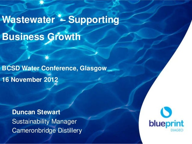 Wastewater – SupportingBusiness GrowthBCSD Water Conference, Glasgow16 November 2012  Duncan Stewart  Sustainability Manag...