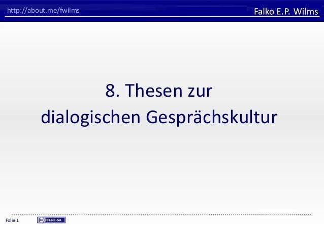 FHVORARLBERGUniversity of Applied SciencesFalko E. P. WilmsFolie 1http://about.me/fwilms8. Thesen zurdialogischen Gespräch...