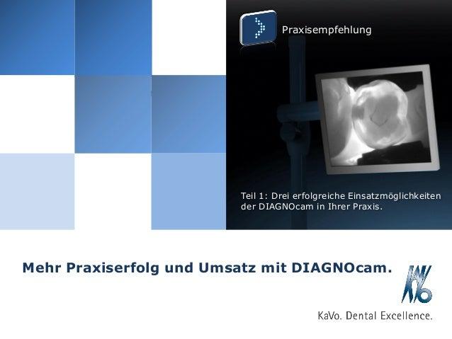 Praxisempfehlung  Anwendererfahrungen  Teil 1: Drei erfolgreiche Einsatzmöglichkeiten der DIAGNOcam in Ihrer Praxis.  Mehr...