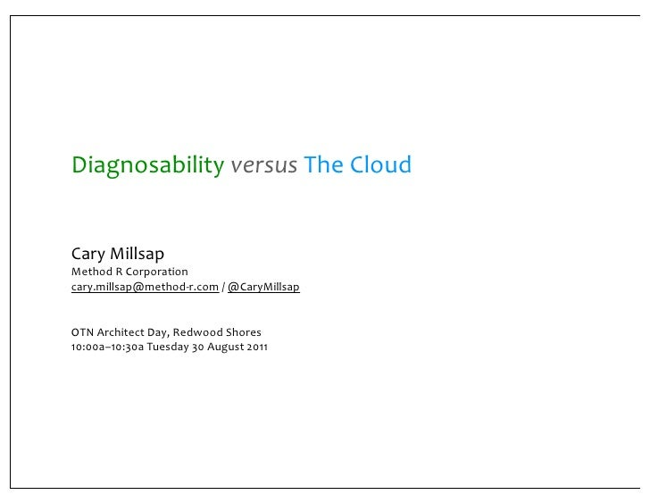 Diagnosability	  versus	  The	  CloudCary	  MillsapMethod	  R	  Corporationcary.millsap@method-­‐r.com	  /	  @CaryMillsapO...