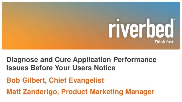 Diagnose and Cure Application Performance Issues Before Your Users Notice Bob Gilbert, Chief Evangelist Matt Zanderigo, Pr...