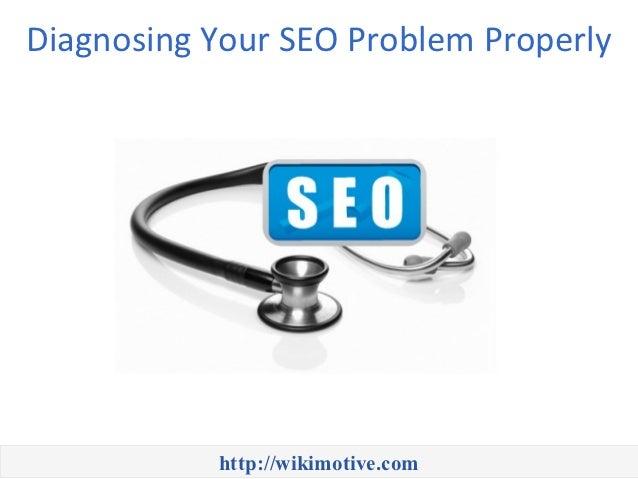 Diagnosing Your SEO Problem Properly           http://wikimotive.com
