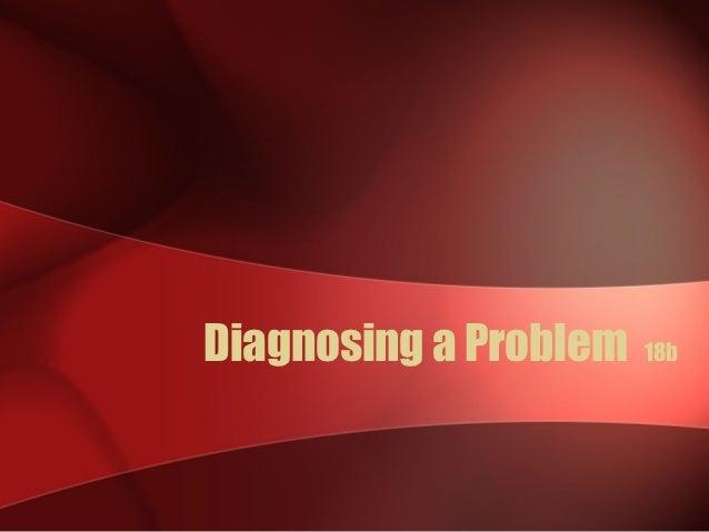 Diagnosing a Problem   18b