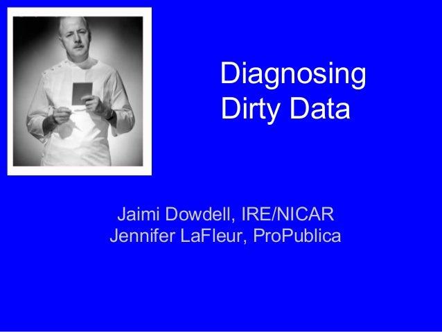 DiagnosingDirty DataJaimi Dowdell, IRE/NICARJennifer LaFleur, ProPublica