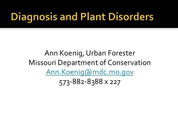 Ann Koenig, Urban ForesterMissouri Department of Conservation     Ann.Koenig@mdc.mo.gov         573-882-8388 x 227