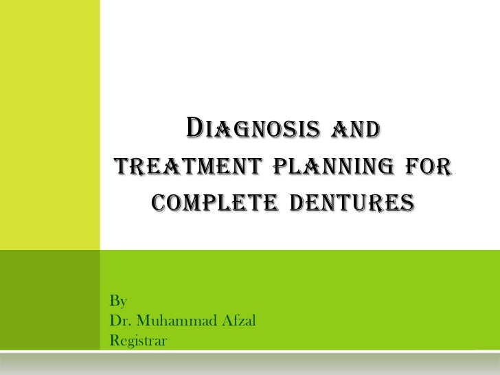 D IAGNOSIS   ANDTREATMENT PLANNING FOR     COMPLETE DENTURESByDr. Muhammad AfzalRegistrar