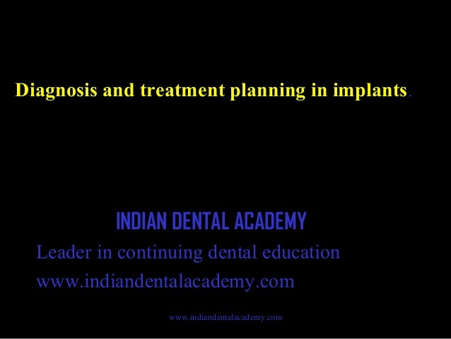 Diagnosis and treatment planning in implants .  INDIAN DENTAL ACADEMY Leader in continuing dental education www.indiandent...