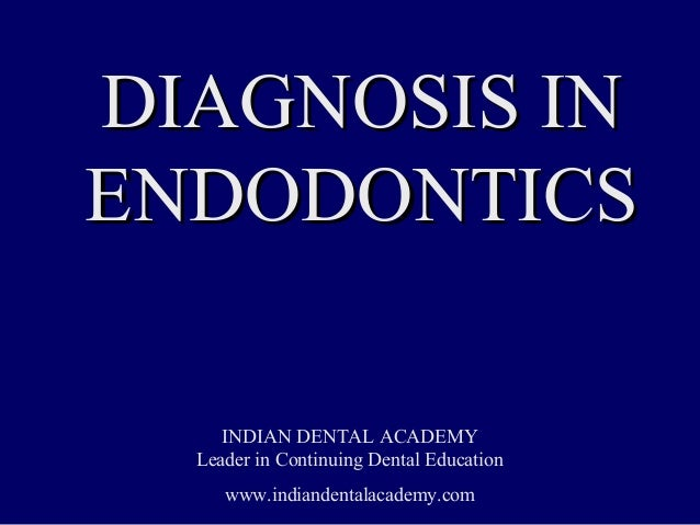 DIAGNOSIS INENDODONTICS     INDIAN DENTAL ACADEMY  Leader in Continuing Dental Education     www.indiandentalacademy.com