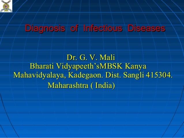 Diagnosis of Infectious Diseases              Dr. G. V. Mali   Bharati Vidyapeeth'sMBSK KanyaMahavidyalaya, Kadegaon. Dist...