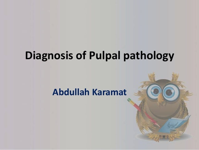 Diagnosis of Pulpal pathology Abdullah Karamat