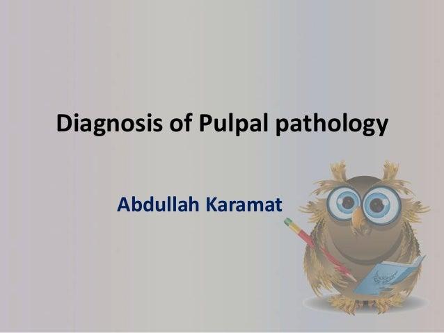 Diagnosis of pulpal  pathology ( Abdullah karamat )