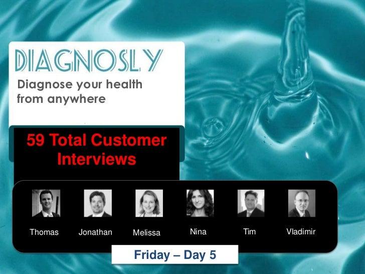 Diagnose your healthfrom anywhere 59 Total Customer     Interviews Thomas   Jonathan   Melissa   Nina   Tim   Vladimir    ...