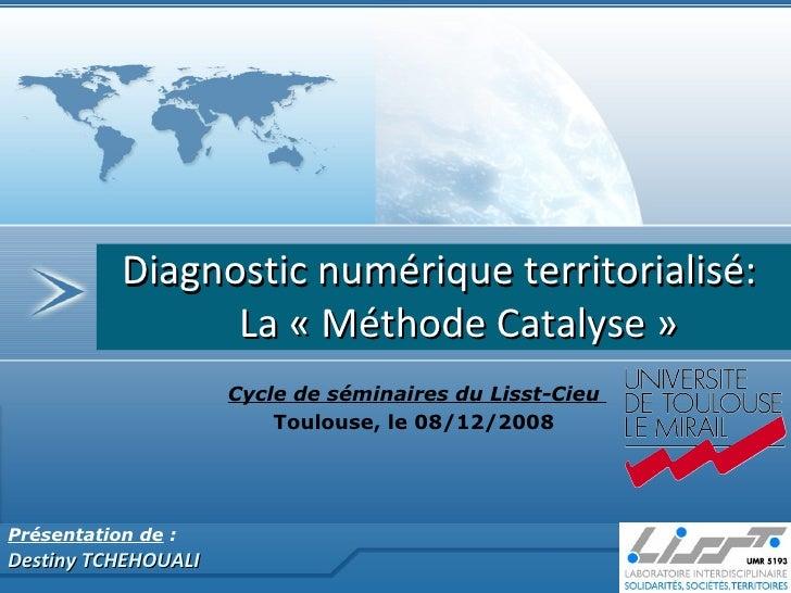 Présentation de  :   Destiny TCHEHOUALI Diagnostic numérique territorialisé:  La «Méthode Catalyse» Cycle de séminaires ...