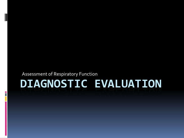 Assessment of Respiratory Function<br />diagnostic Evaluation<br />