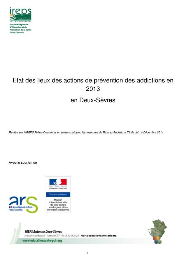 1 Etat des lieux des actions de prévention des addictions en 2013 en Deux-Sèvres Réalisé par l'IREPS Poitou-Charentes en p...