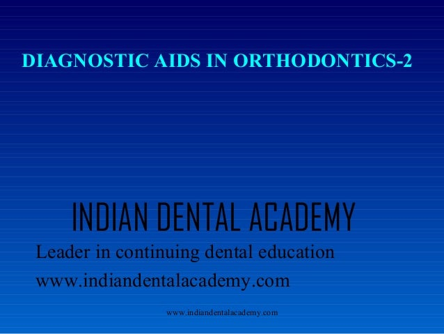 Diagnostic aids in orthodontics /certified fixed orthodontic courses by Indian dental academy
