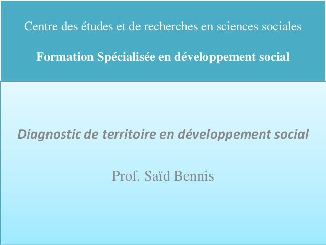 Centre des études et de recherches en sciences sociales Formation Spécialisée en développement social Diagnostic de territ...