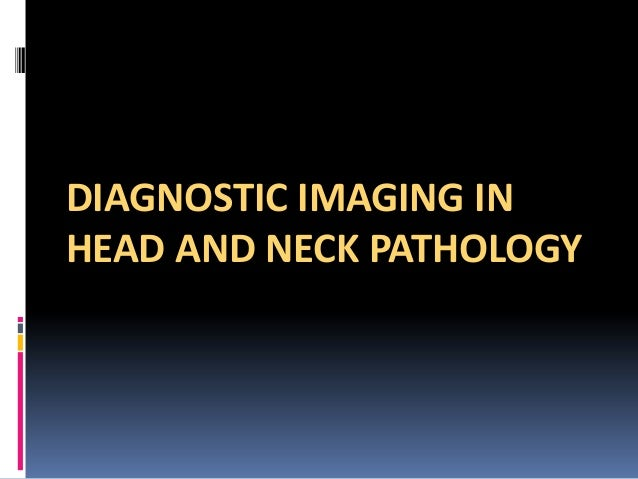 DIAGNOSTIC IMAGING IN HEAD AND NECK PATHOLOGY