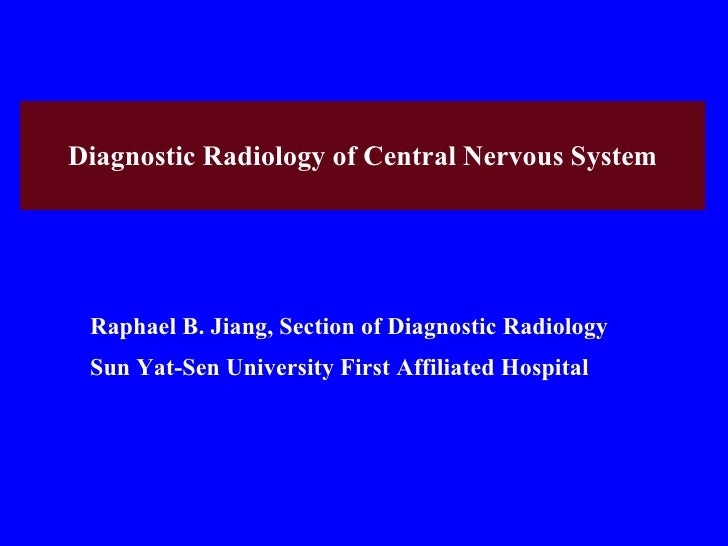 Diagnostic Radiology of Central Nervous System Raphael B. Jiang, Section of  Diagnostic Radiology Sun Yat-Sen University F...