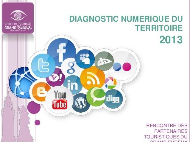 DIAGNOSTIC NUMERIQUE DU TERRITOIRE  2013  RENCONTRE DES PARTENAIRES TOURISTIQUES DU