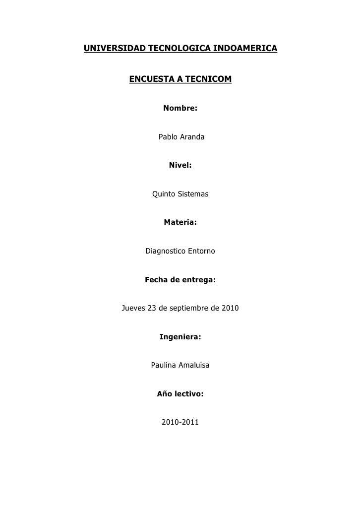UNIVERSIDAD TECNOLOGICA INDOAMERICA<br />ENCUESTA A TECNICOM<br />Nombre:<br /> Pablo Aranda<br />Nivel: <br />Quinto Sist...