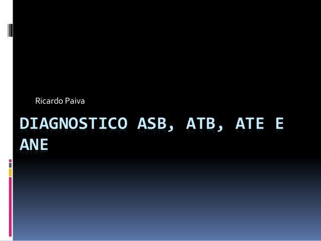 DIAGNOSTICO ASB, ATB, ATE E ANE Ricardo Paiva