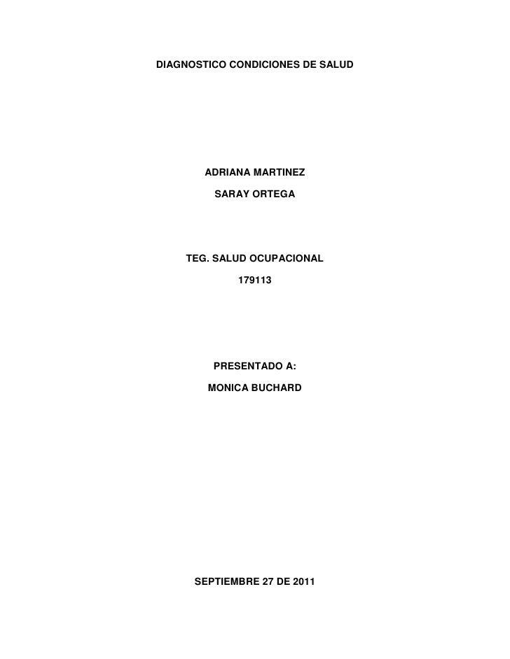 DIAGNOSTICO CONDICIONES DE SALUD<br />ADRIANA MARTINEZ<br />SARAY ORTEGA<br />TEG. SALUD OCUPACIONAL<br />179113<br />PRES...