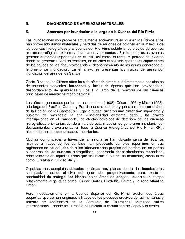5.  DIAGNOSTICO DE AMENAZAS NATURALES  5.1  Amenaza por inundación a lo largo de la Cuenca del Río Pirris  Las inundacione...