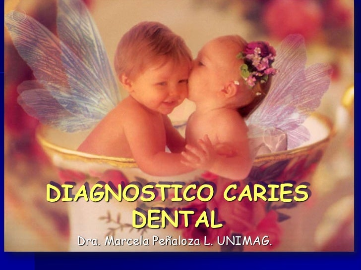 DIAGNOSTICO CARIES      DENTAL  Dra. Marcela Peñaloza L. UNIMAG.