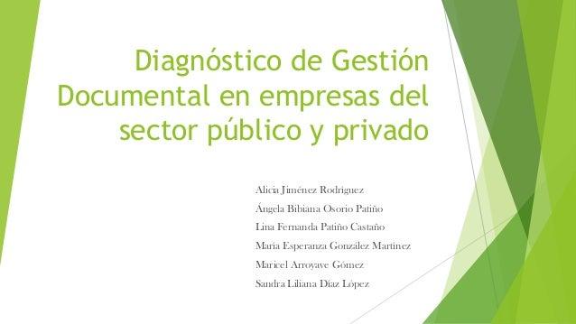 Diagnóstico de Gestión Documental en empresas del sector público y privado Alicia Jiménez Rodríguez Ángela Bibiana Osorio ...