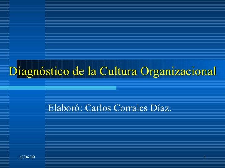 Diagnóstico de la Cultura Organizacional Elaboró: Carlos Corrales Díaz. 28/06/09