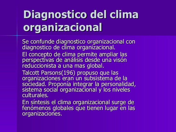 Diagnostico del clima organizacional Se confunde diagnostico organizacional con diagnostico de clima organizacional. El co...