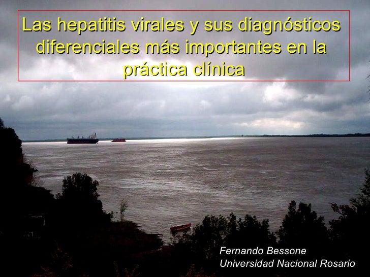 Las hepatitis virales y sus diagnósticos  diferenciales más importantes en la  práctica clínica Fernando Bessone Universid...
