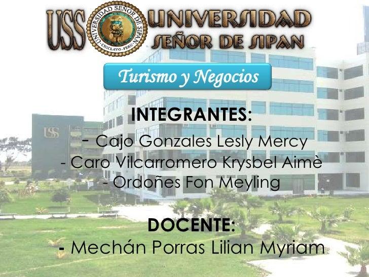 Turismo y Negocios        INTEGRANTES:  - Cajo Gonzales Lesly Mercy- Caro Vilcarromero Krysbel Aimè     - Ordoñes Fon Meyl...