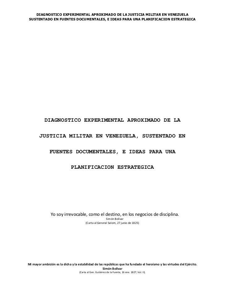 Diagnostico experimental aproximado de la justica militar de venezuela sustentado en fuentes documentales e ideas para una planificacion estrategica