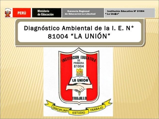 """Gerencia Regional          Institución Educativa Nº 81004             de Educación La Libertad   """" La Unión""""Diagnóstico Am..."""