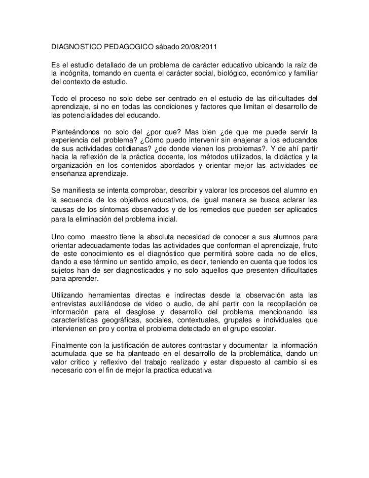 DIAGNOSTICO PEDAGOGICO sábado 20/08/2011<br />Es el estudio detallado de un problema de carácter educativo ubicando la raí...