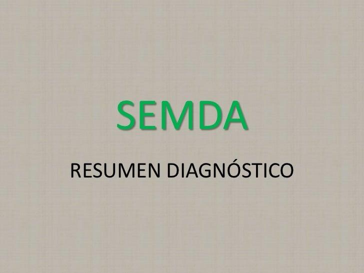 SEMDA<br />RESUMEN DIAGNÓSTICO<br />
