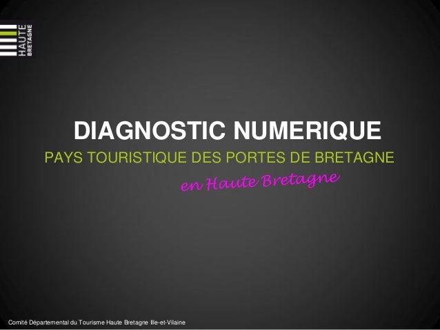 DIAGNOSTIC NUMERIQUEPAYS TOURISTIQUE DES PORTES DE BRETAGNEComité Départemental du Tourisme Haute Bretagne Ille-et-Vilaine