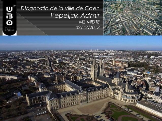 Diagnosticde la ville de Caen  Pepeljak Admir M2 MIDTE 02/12/2013