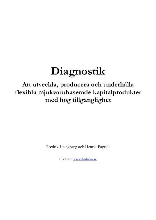 Diagnostik   Att utveckla, producera och underhållaflexibla mjukvarubaserade kapitalprodukter           med hög tillgängli...