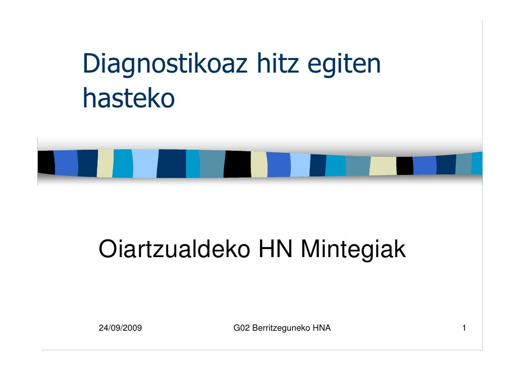 Diagnostikoaz hitz egiten hasteko      Oiartzualdeko HN Mintegiak   24/09/2009   G02 Berritzeguneko HNA   1