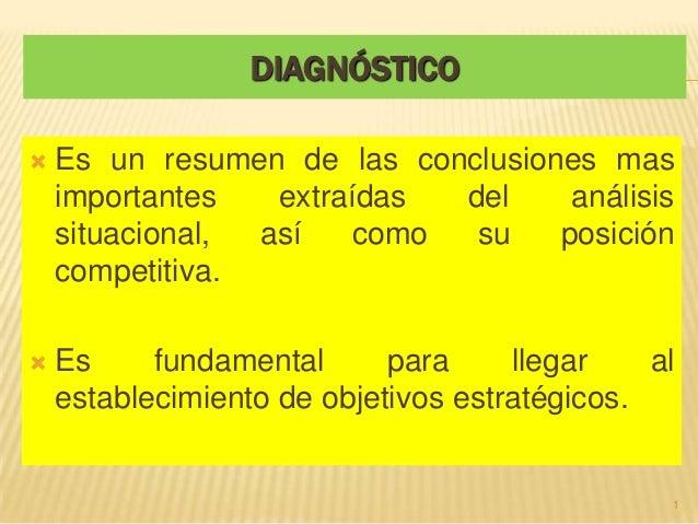 DIAGNÓSTICO   Es un resumen de las conclusiones mas    importantes   extraídas  del    análisis    situacional, así    co...
